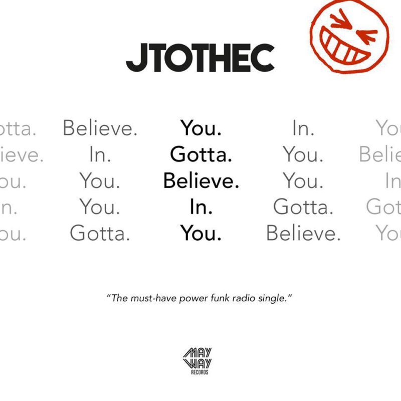 You Gotta Believe In You - JTOTHEC